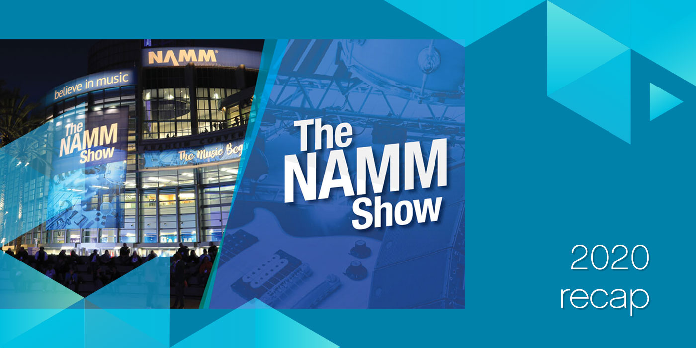 Recap from the 2020 NAMM Show